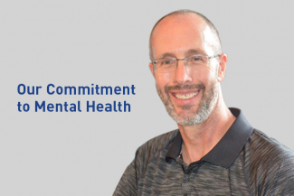 Image that says Our Commitment to Mental Health. Image of Keith Hanson